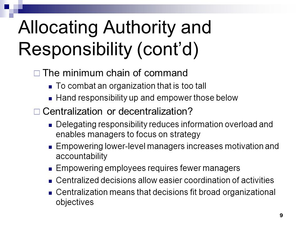 9 Allocating Authority and Responsibility (cont'd)  The minimum chain of command To combat an organization that is too tall Hand responsibility up an