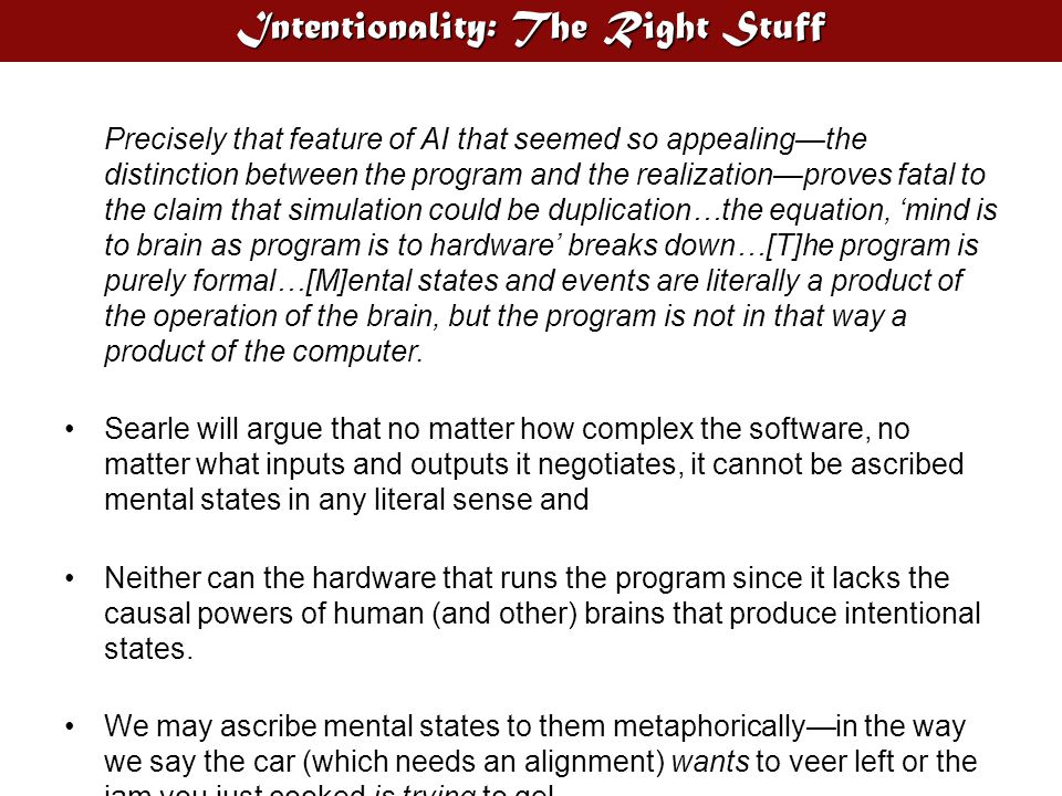 Intentionality: The Right Stuff Precisely that feature of AI that seemed so appealing—the distinction between the program and the realization—proves f