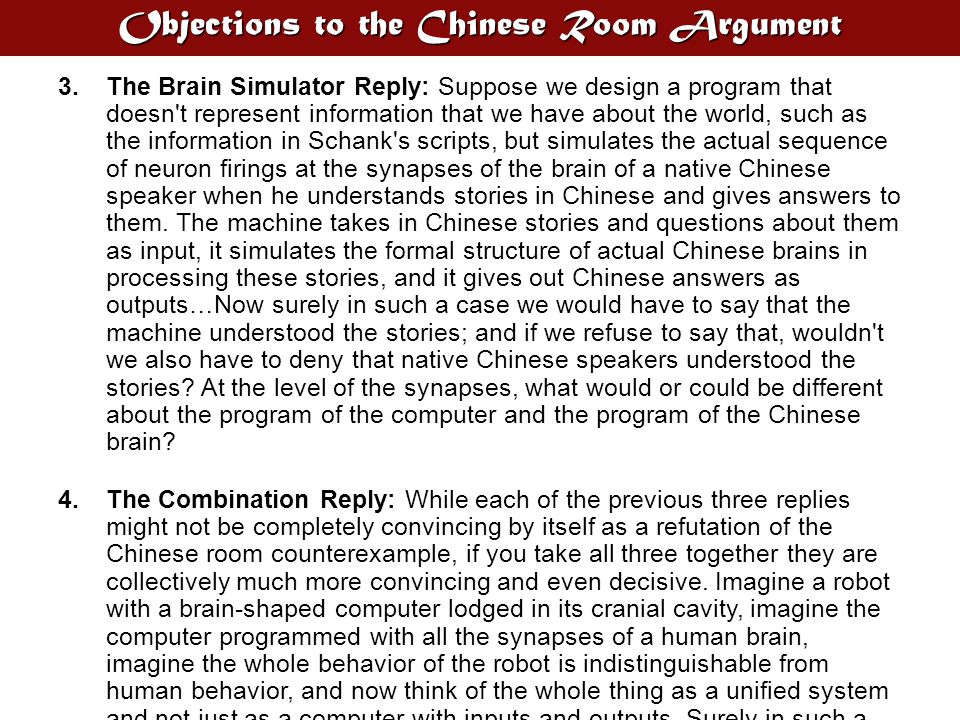 Objections to the Chinese Room Argument 3. The Brain Simulator Reply: Suppose we design a program that doesn't represent information that we have abou