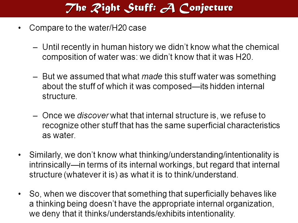 The Right Stuff: A Conjecture Compare to the water/H20 case –Until recently in human history we didn't know what the chemical composition of water was: we didn't know that it was H20.