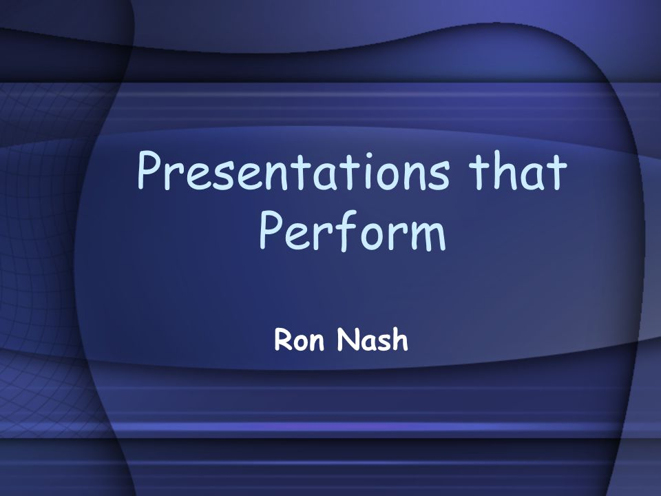 Presentations that Perform Ron Nash