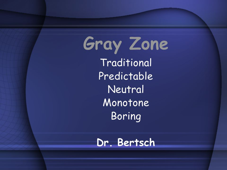 Gray Zone Traditional Predictable Neutral Monotone Boring Dr. Bertsch
