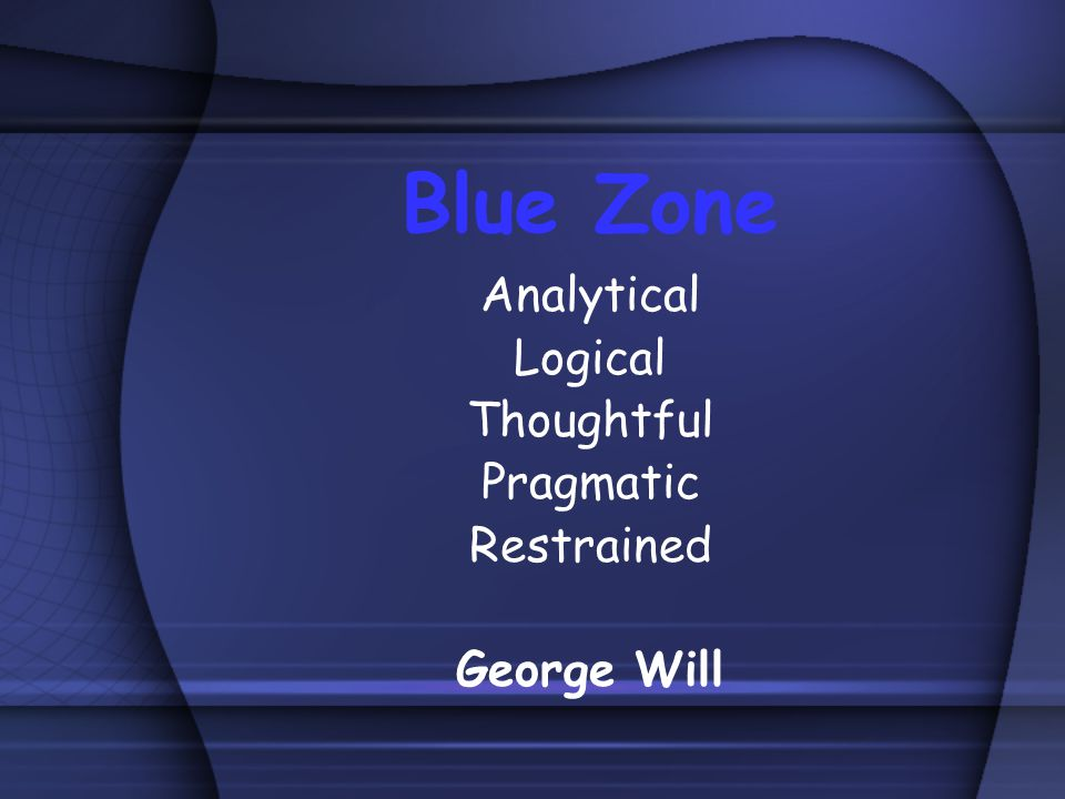 Blue Zone Analytical Logical Thoughtful Pragmatic Restrained George Will