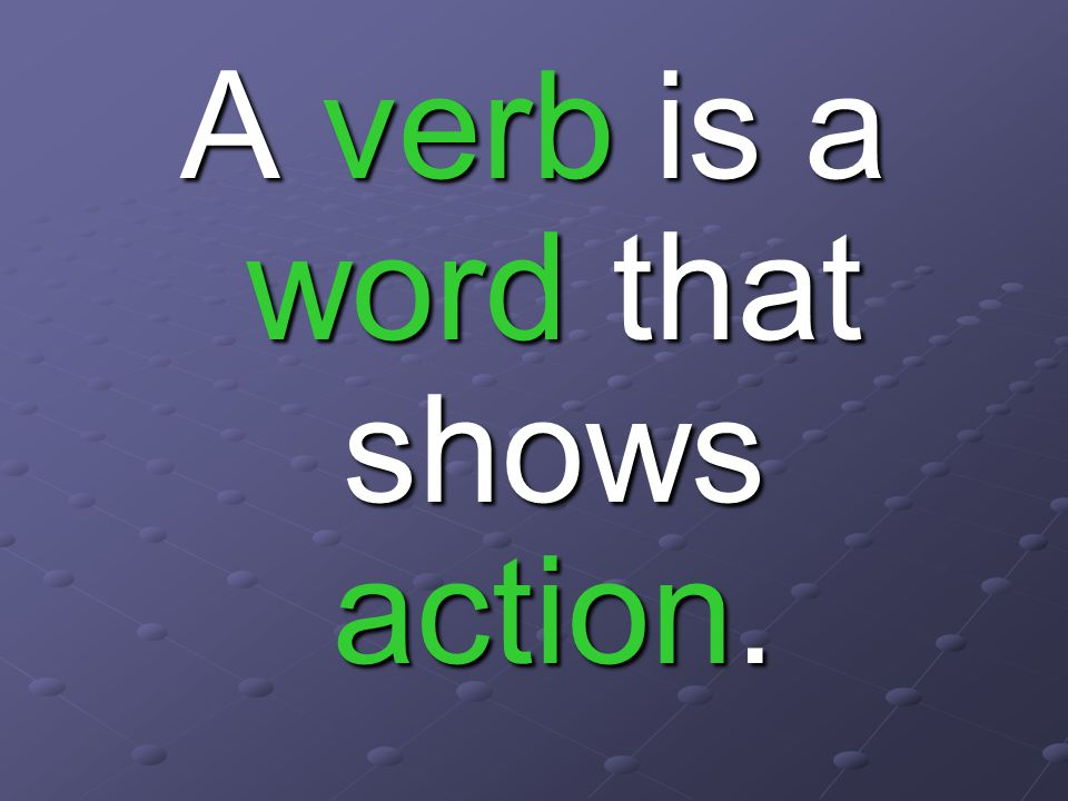 An action word or verb is something you can do.