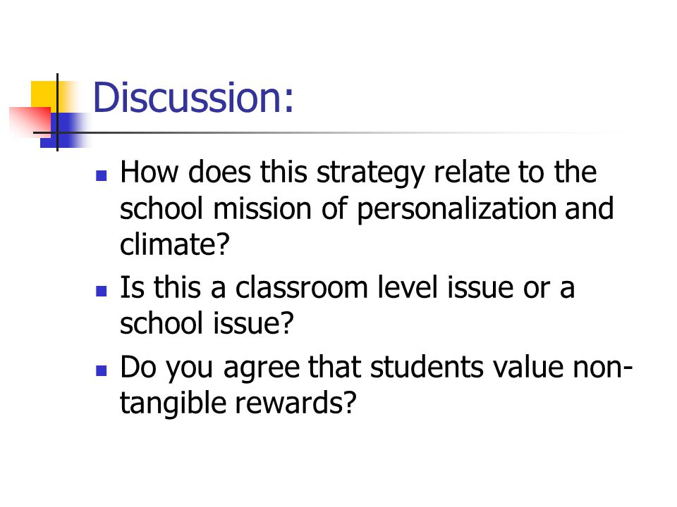 Discussion: How does this strategy relate to the school mission of personalization and climate.