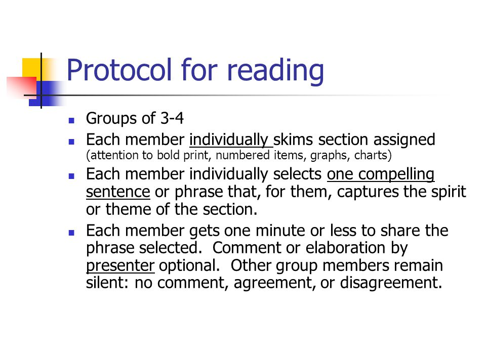 Protocol for reading Groups of 3-4 Each member individually skims section assigned (attention to bold print, numbered items, graphs, charts) Each member individually selects one compelling sentence or phrase that, for them, captures the spirit or theme of the section.