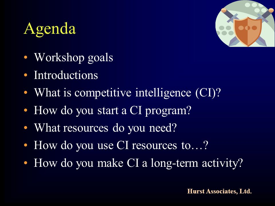 Hurst Associates, Ltd. Agenda Workshop goals Introductions What is competitive intelligence (CI).
