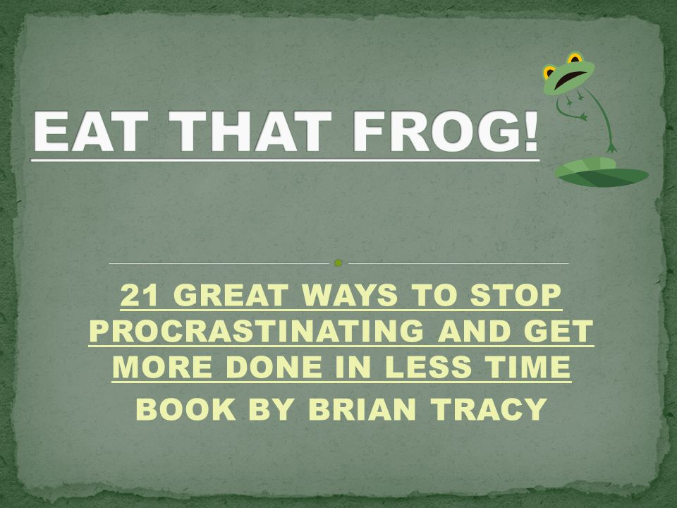 21 GREAT WAYS TO STOP PROCRASTINATING AND GET MORE DONE IN LESS TIME BOOK BY BRIAN TRACY