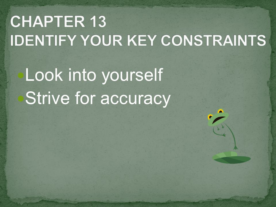 Look into yourself Strive for accuracy