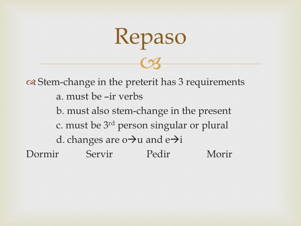   Stem-change in the preterit has 3 requirements a.