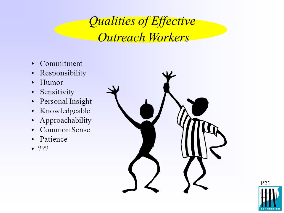 P21 Commitment Responsibility Humor Qualities of Effective Outreach Workers Sensitivity Personal Insight Knowledgeable Approachability Common Sense Pa