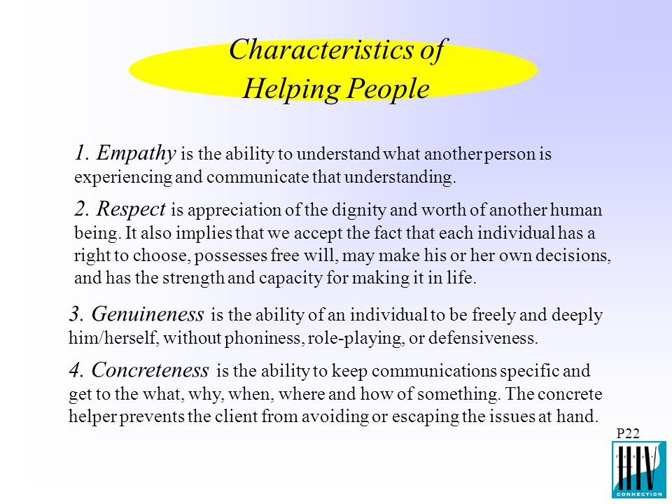 P22 1. Empathy is the ability to understand what another person is experiencing and communicate that understanding. Characteristics of Helping People