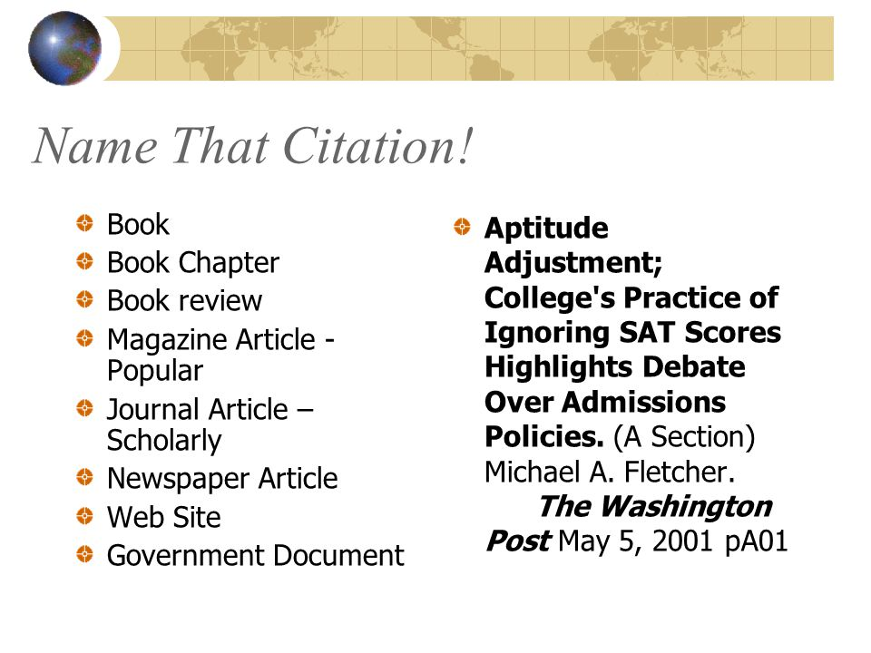 Name That Citation! Book Book Chapter Book review Magazine Article - Popular Journal Article – Scholarly Newspaper Article Web Site Government Documen