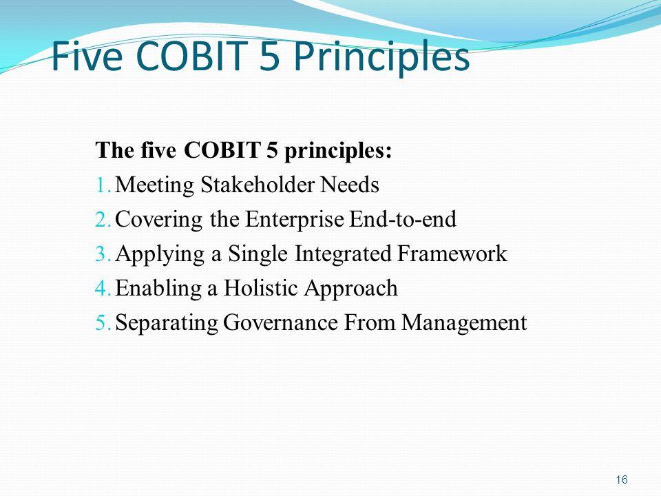 Five COBIT 5 Principles The five COBIT 5 principles: 1.