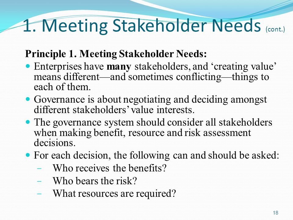 1. Meeting Stakeholder Needs (cont.) Principle 1. Meeting Stakeholder Needs: Enterprises have many stakeholders, and 'creating value' means different—
