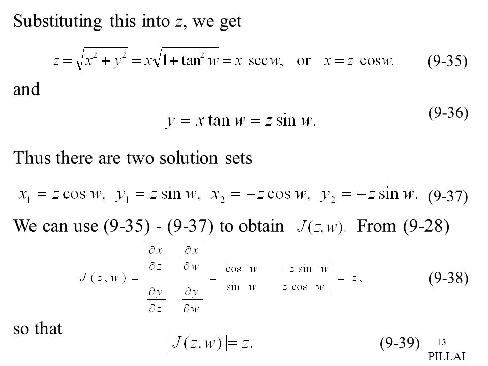 13 Substituting this into z, we get and Thus there are two solution sets We can use (9-35) - (9-37) to obtain From (9-28) so that (9-35) (9-36) (9-37)