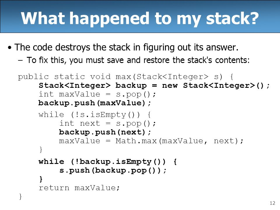 12 What happened to my stack.The code destroys the stack in figuring out its answer.