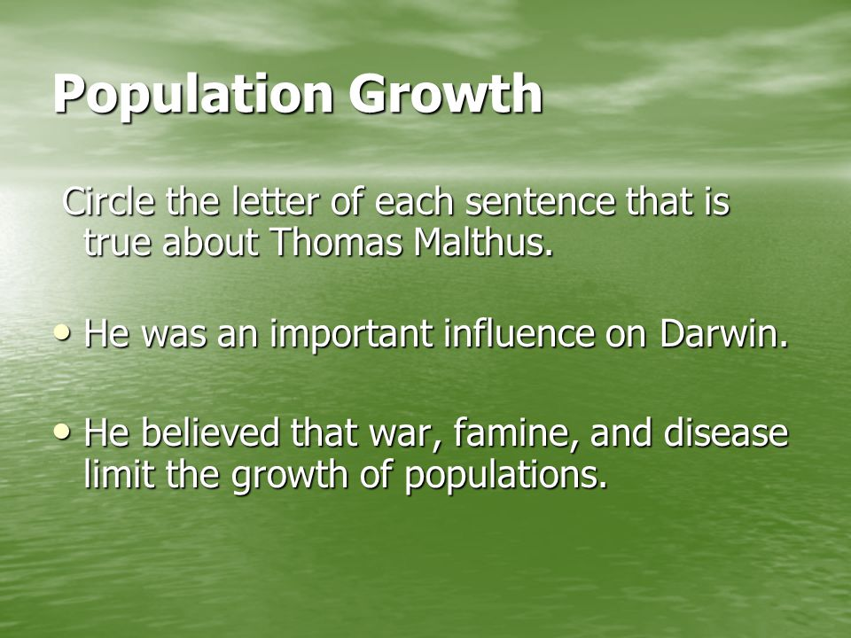 Population Growth Circle the letter of each sentence that is true about Thomas Malthus.