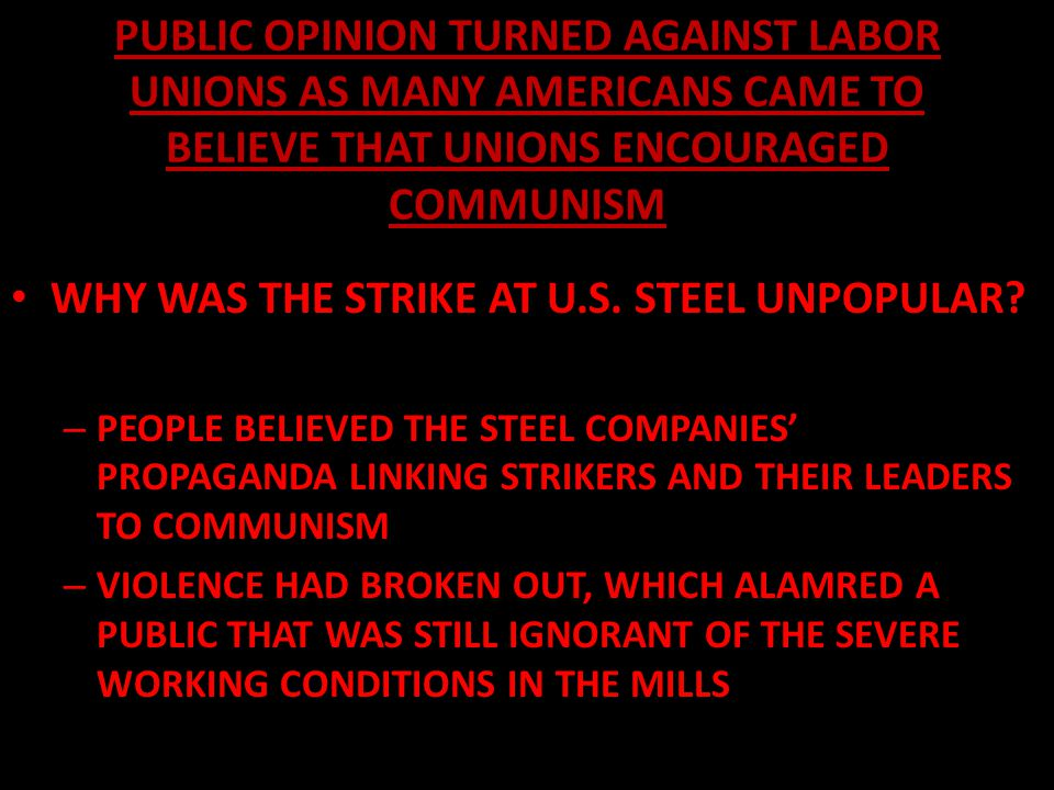 PUBLIC OPINION TURNED AGAINST LABOR UNIONS AS MANY AMERICANS CAME TO BELIEVE THAT UNIONS ENCOURAGED COMMUNISM HOW DID PRESIDENT WILSON RESPOND TO THE STEEL STRIKE.