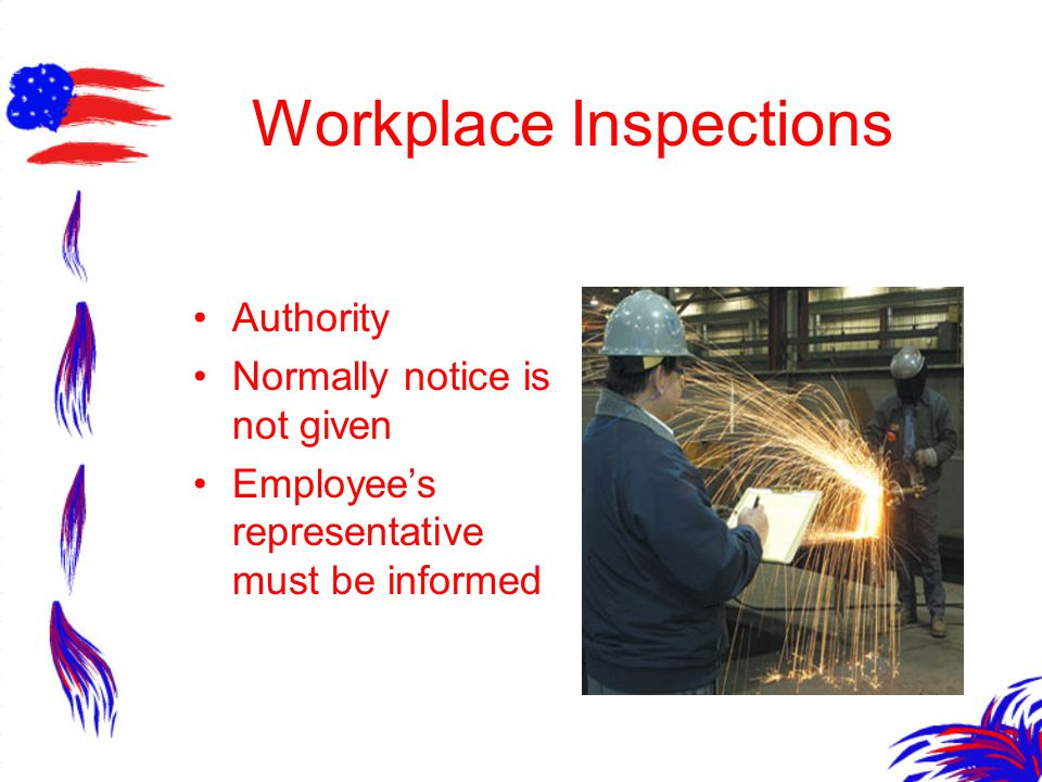 Workplace Inspections Authority Normally notice is not given Employee's representative must be informed
