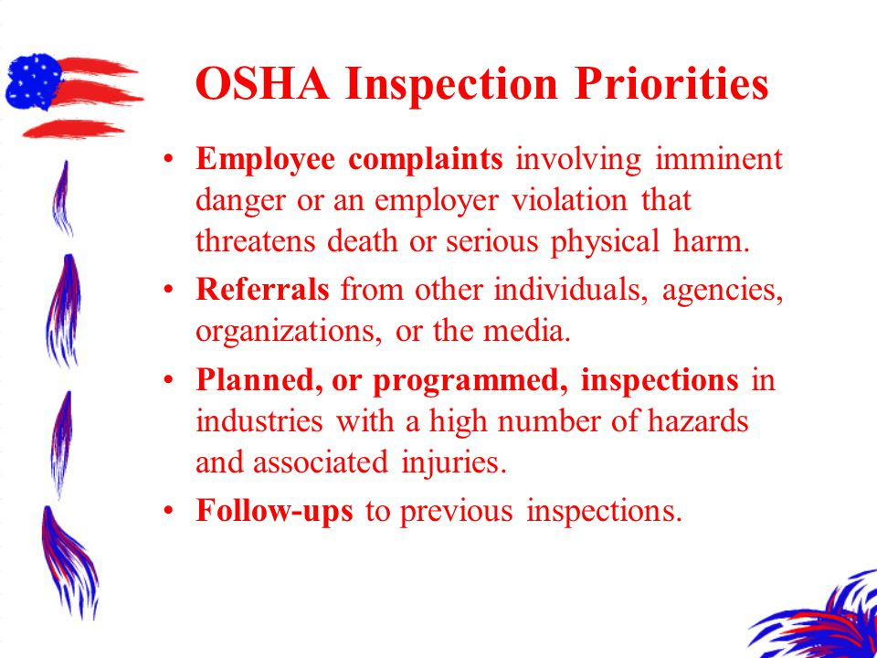 OSHA Inspection Priorities Employee complaints involving imminent danger or an employer violation that threatens death or serious physical harm.