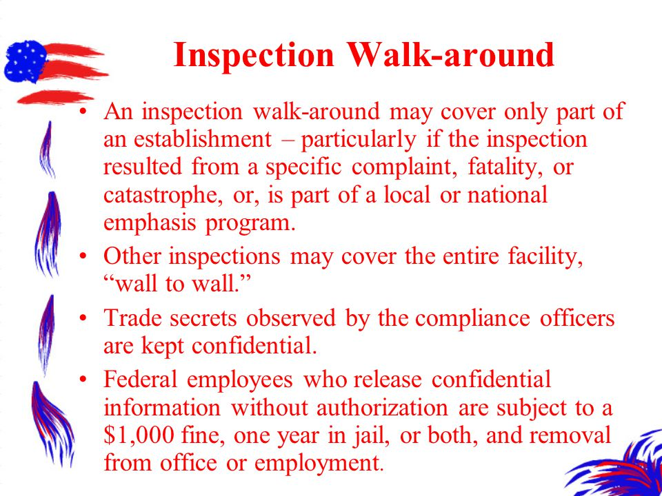 Inspection Walk-around An inspection walk-around may cover only part of an establishment – particularly if the inspection resulted from a specific complaint, fatality, or catastrophe, or, is part of a local or national emphasis program.