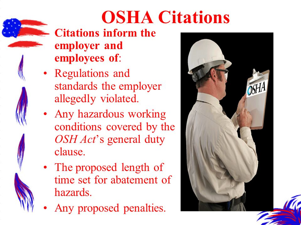 OSHA Citations Citations inform the employer and employees of: Regulations and standards the employer allegedly violated.