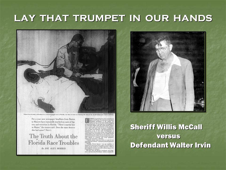 LAY THAT TRUMPET IN OUR HANDS Sheriff Willis McCall versus versus Defendant Walter Irvin