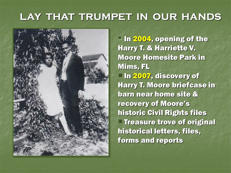  In 2004, opening of the Harry T. & Harriette V. Moore Homesite Park in Mims, FL  In 2007, discovery of Harry T. Moore briefcase in barn near home s