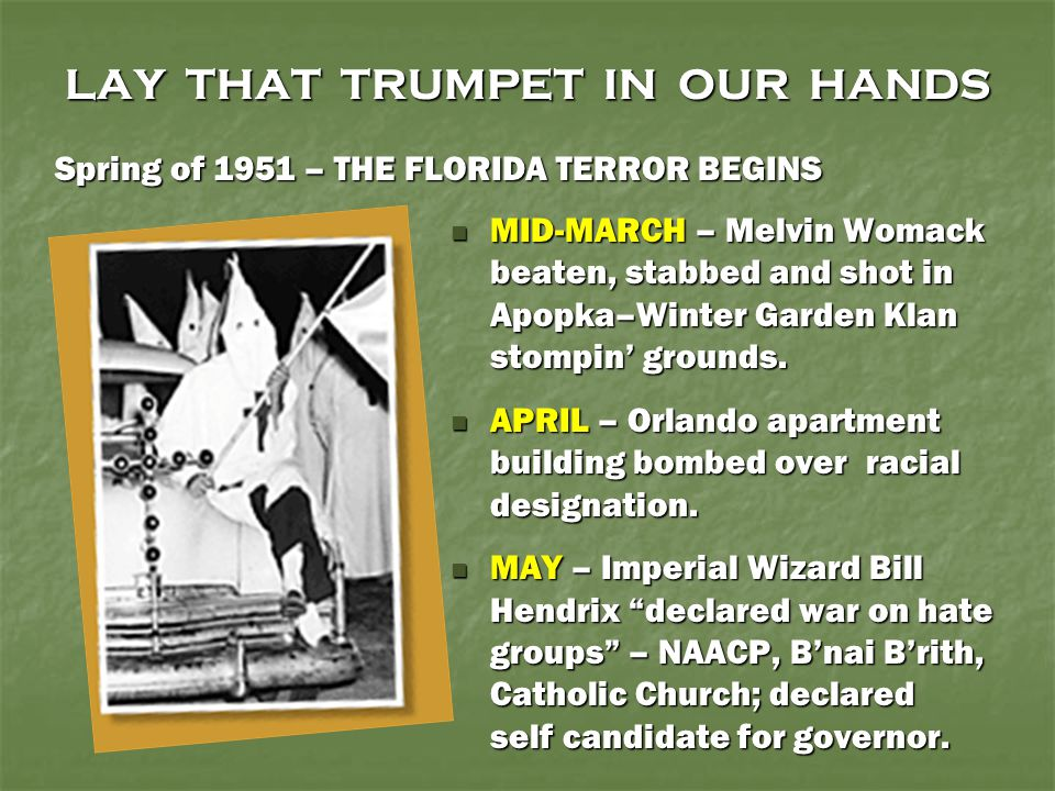 LAY THAT TRUMPET IN OUR HANDS MID-MARCH – Melvin Womack beaten, stabbed and shot in Apopka–Winter Garden Klan stompin' grounds. MID-MARCH – Melvin Wom