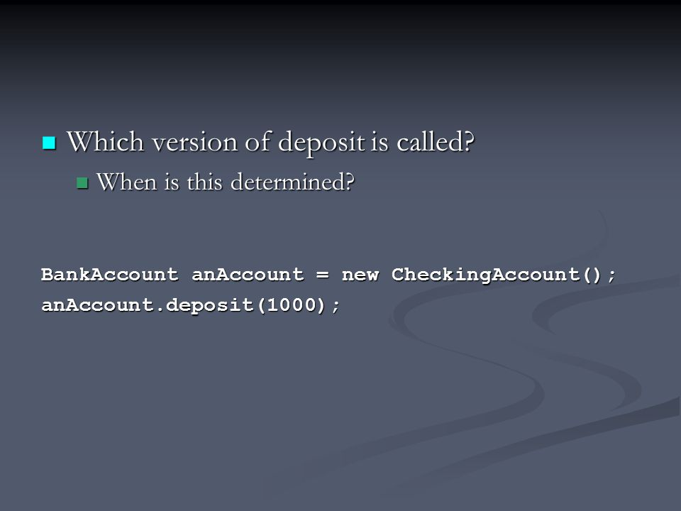 Which version of deposit is called.Which version of deposit is called.