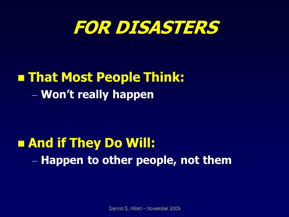 FOR DISASTERS That Most People Think: – Won't really happen And if They Do Will: – Happen to other people, not them Dennis S.