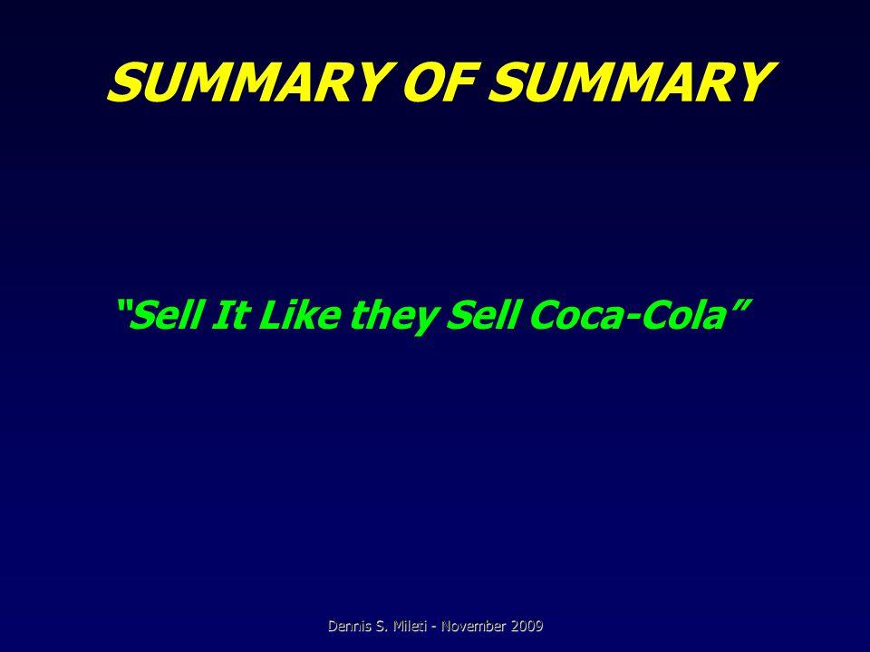 SUMMARY OF SUMMARY Sell It Like they Sell Coca-Cola Dennis S. Mileti - November 2009