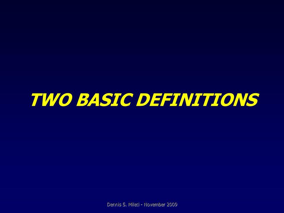 TWO BASIC DEFINITIONS Dennis S. Mileti - November 2009