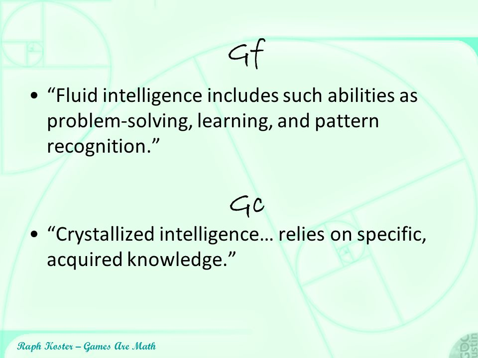 """Raph Koster – Games Are Math Gf """"Fluid intelligence includes such abilities as problem-solving, learning, and pattern recognition."""" """"Crystallized inte"""