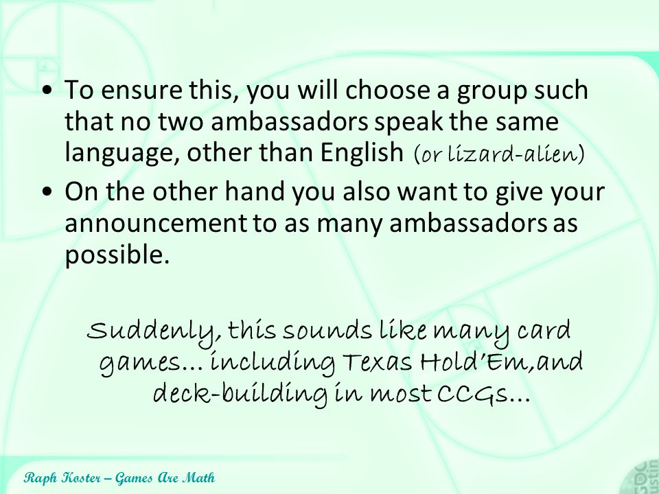 Raph Koster – Games Are Math To ensure this, you will choose a group such that no two ambassadors speak the same language, other than English (or liza