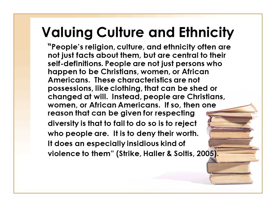 """Valuing Culture and Ethnicity """" People's religion, culture, and ethnicity often are not just facts about them, but are central to their self-definitio"""