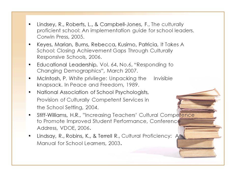 Lindsey, R., Roberts, L., & Campbell-Jones, FLindsey, R., Roberts, L., & Campbell-Jones, F., The culturally proficient school: An implementation guide