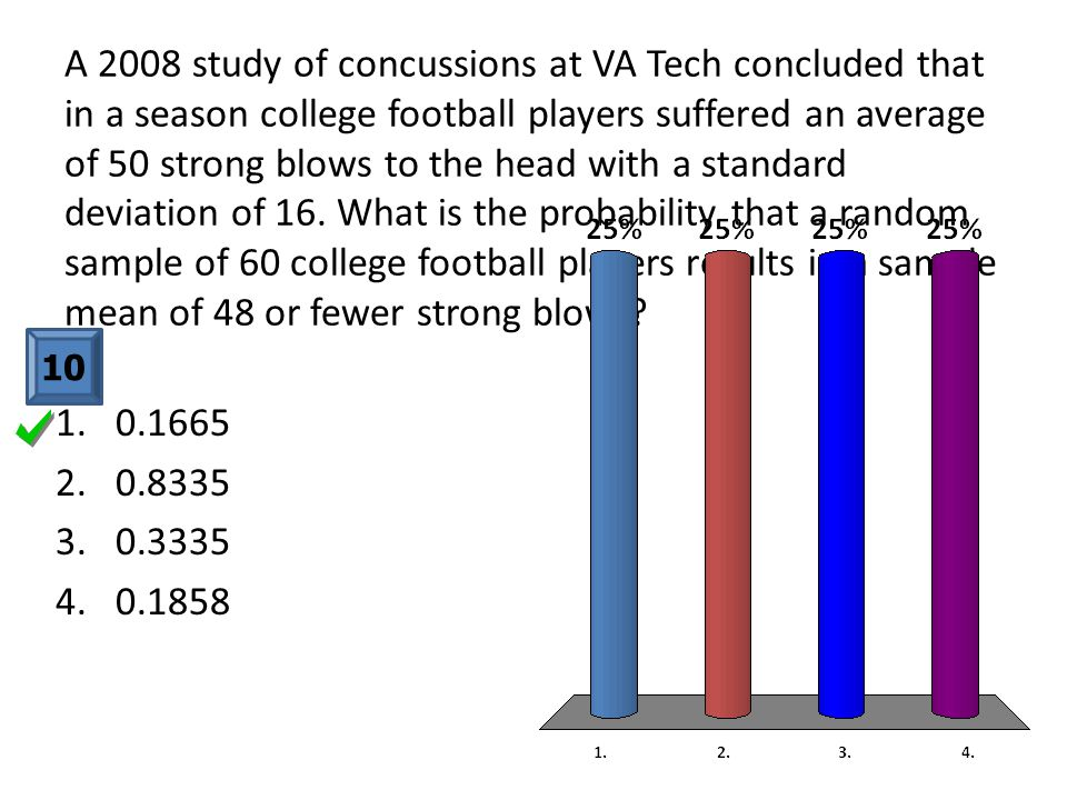A 2008 study of concussions at VA Tech concluded that in a season college football players suffered an average of 50 strong blows to the head with a standard deviation of 16.