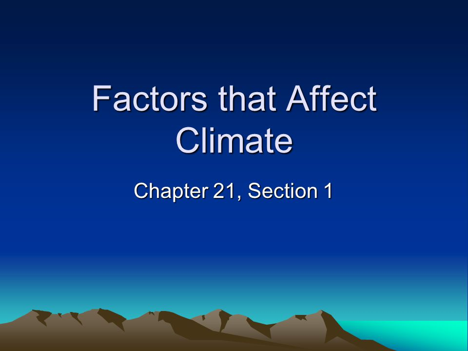 Factors that Affect Climate Chapter 21, Section 1