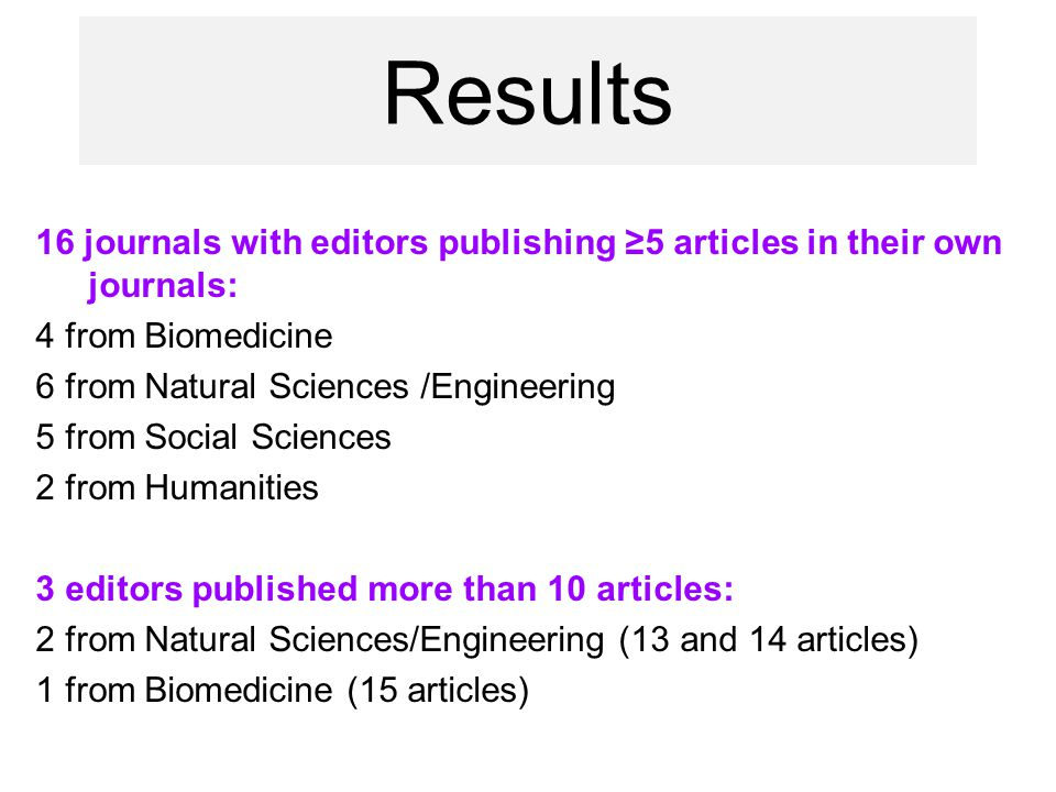 16 journals with editors publishing ≥5 articles in their own journals: 4 from Biomedicine 6 from Natural Sciences /Engineering 5 from Social Sciences