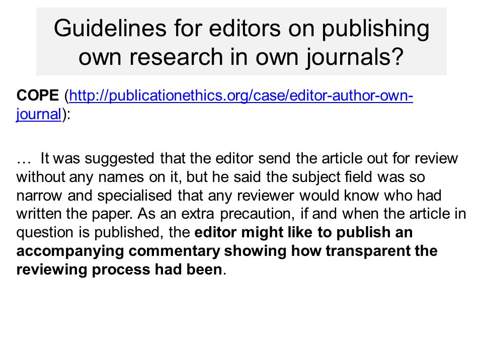 1.Evaluate how often editors of Croatian journals publish their own research articles in their own journals 2.Survey instructions/guidelines of their journals for policies on submission, review and publishing of manuscripts from editors and members of the editorial office or board Study aims