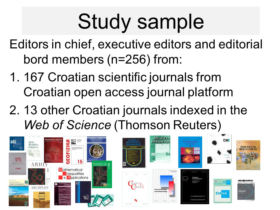 Editors in chief, executive editors and editorial bord members (n=256) from: 1.167 Croatian scientific journals from Croatian open access journal platform 2.13 other Croatian journals indexed in the Web of Science (Thomson Reuters) Study sample
