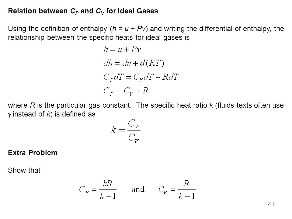41 Relation between C P and C V for Ideal Gases Using the definition of enthalpy (h = u + Pv) and writing the differential of enthalpy, the relationsh