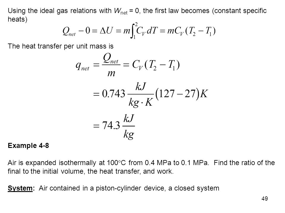 49 Using the ideal gas relations with W net = 0, the first law becomes (constant specific heats) The heat transfer per unit mass is Example 4-8 Air is