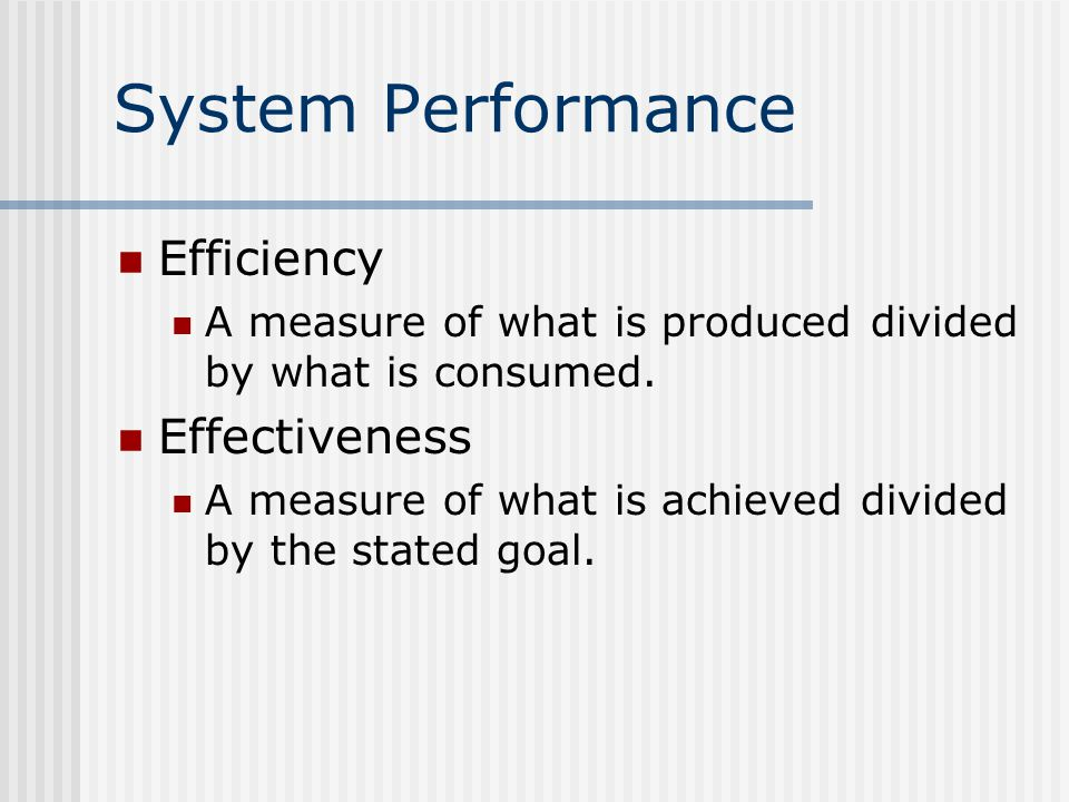 System Performance Efficiency A measure of what is produced divided by what is consumed.