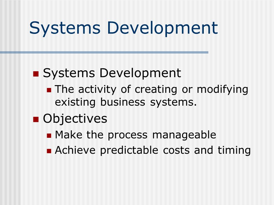 Systems Development The activity of creating or modifying existing business systems.