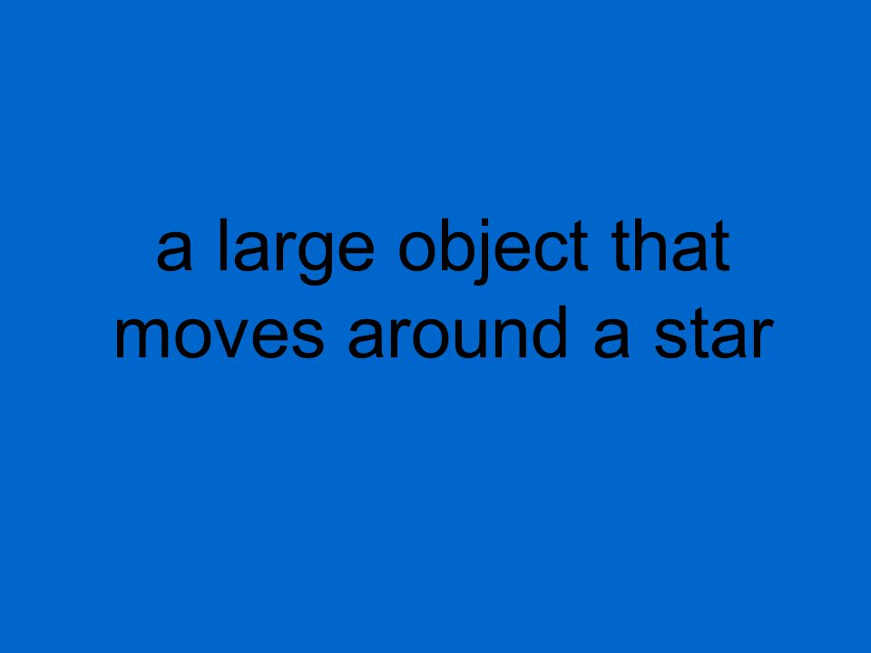 a large object that moves around a star