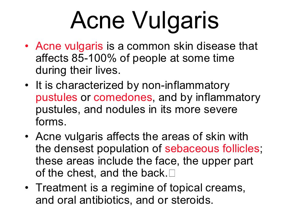 Acne Vulgaris Acne vulgaris is a common skin disease that affects 85-100% of people at some time during their lives. It is characterized by non-inflam