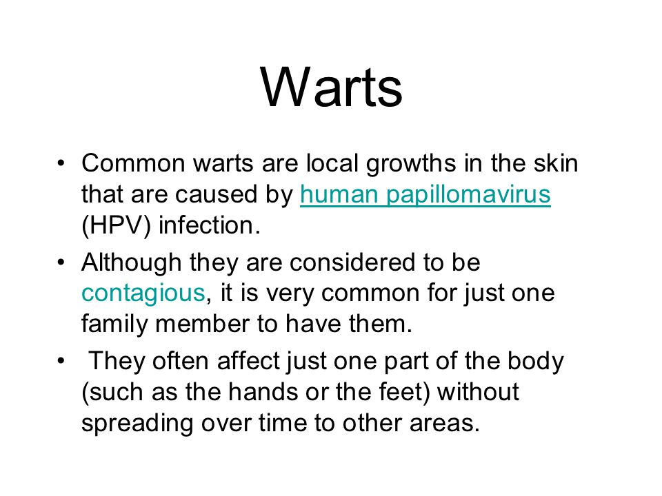 Warts Common warts are local growths in the skin that are caused by human papillomavirus (HPV) infection.human papillomavirus Although they are consid